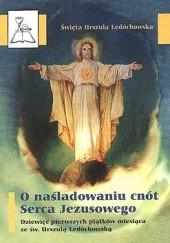 Okładka książki O naśladowaniu cnót Serca Jezusowego. Dziewięć pierwszych piątków miesiąca ze św. Urszulą Ledóchowską.