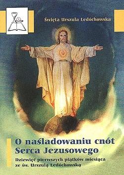 Okładka książki O naśladowaniu cnót Serca Jezusowego. Dziewięć pierwszych piątków miesiąca ze św. Urszulą Ledóchowską. Św. Urszula Ledóchowska