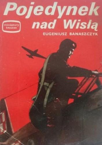 Okładka książki Pojedynek nad Wisłą Eugeniusz Banaszczyk