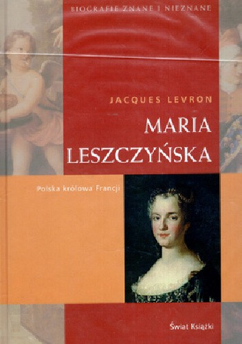Okładka książki Maria Leszczyńska. Polska królowa Francji Jacques Levron