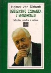 Okładka książki Dziedzictwo człowieka z Neandertalu Hoimar von Ditfurth