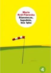 Okładka książki Stanowczo, łagodnie, bez lęku Maria Król-Fijewska