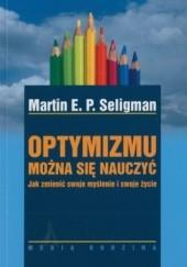 Okładka książki Optymizmu można się nauczyć. Jak zmienić swoje myślenie i swoje życie Martin E.P. Seligman