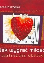 Okładka książki Jak wygrać miłość? Instrukcja obsługi Jacek Pulikowski