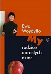 Okładka książki My - rodzice dorosłych dzieci Ewa Woydyłło