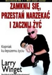 Okładka książki Zamknij się, przestań narzekać i zacznij żyć Larry Winget