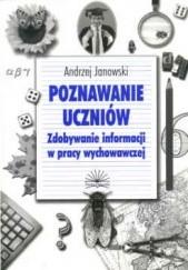 Okładka książki Poznawanie uczniów. Zdobywanie informacji w pracy wychowawczej Andrzej Janowski