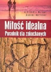 Okładka książki Miłość idealna. Poradnik dla zakochanych Alexandra Berger,Andrea Ketterer