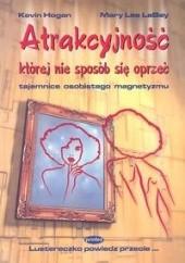Okładka książki Atrakcyjność której nie sposób się oprzeć. Tajemnice osobistego magnetyzmu Kevin Hogan,Mary Lee Labay