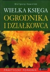 Okładka książki Wielka księga ogrodnika i działkowca Wolfgang Kawollek