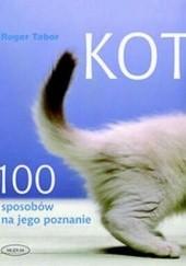 Okładka książki Kot. 100 sposobów na jego poznanie Roger Tabor