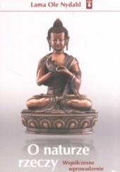 Okładka książki O naturze rzeczy. Współczesne wprowadzenie do buddyzmu Lama Ole Nydahl