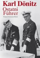 Okładka książki Karl Dönitz. Ostatni Führer François-Emmanuel Brézet