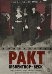 Okładka książki Pakt Ribbentrop-Beck. Czyli jak Polacy mogli u boku III Rzeszy pokonać Związek Sowiecki Piotr Zychowicz