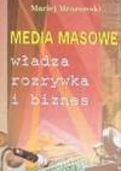 Okładka książki Media masowe. Władza, rozrywka i biznes Maciej Mrozowski