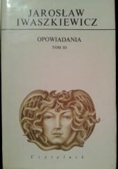 Okładka książki Opowiadania. Tom 3 Jarosław Iwaszkiewicz