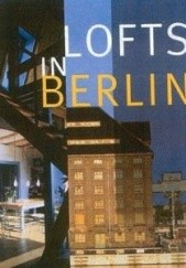 Okładka książki Lofts In Berlin Rosine De Dijn,Philippe De Baeck
