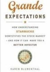 Okładka książki Grande expectations. How understanding Starbucks demistifies the stock market and how it can make you a better investor Karen Blumenthal