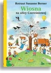 Okładka książki Wiosna na ulicy Czereśniowej Rotraut Susanne Berner