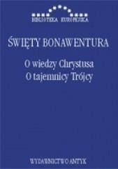 Okładka książki O wiedzy Chrystusa, O tajemnicy Trójcy św. Bonawentura z Bagnoregio
