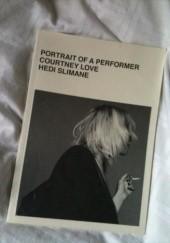 Okładka książki Courtney Love by Hedi Silmane: Portrait of a Performer Hedi Slimane