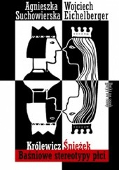Okładka książki Królewicz Śnieżek. Baśniowe stereotypy płci Wojciech Eichelberger,Agnieszka Suchowierska