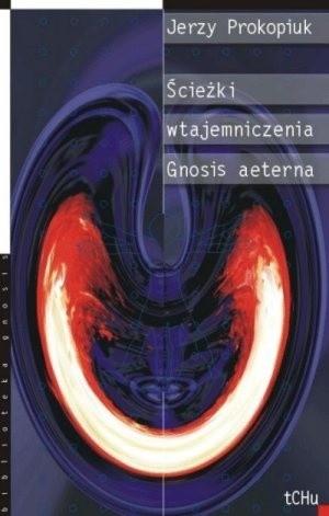 Okładka książki Ścieżki wtajemniczenia. Gnosis aeterna Jerzy Prokopiuk