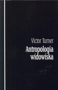 Okładka książki Antropologia widowiska Victor W. Turner
