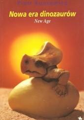 Okładka książki Nowa era dinozaurów. New Age Piotr Kuncewicz