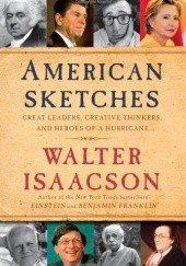 Okładka książki American Sketches: Great Leaders, Creative Thinkers, and Heroes of a Hurricane Walter Isaacson
