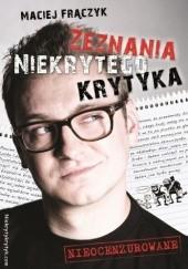 Okładka książki Zeznania Niekrytego Krytyka Maciej Frączyk