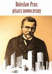Okładka książki Bolesław Prus: pisarz nowoczesny Jakub A. Malik