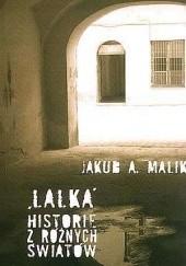 """Okładka książki """"Lalka"""". Historie z różnych światów Jakub A. Malik"""