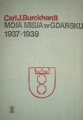 Okładka książki Moja misja w Gdańsku: 1937-1939 Carl Jakob Burckhardt
