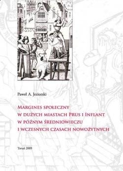 Okładka książki Margines społeczny w dużych miastach Prus i Inflant w późnym średniowieczu i wczesnych czasach nowożytnych Paweł Artur Jeziorski