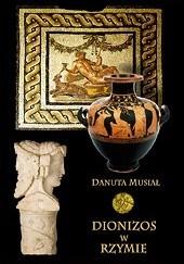 Okładka książki Dionizos w Rzymie Danuta Musiał