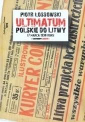 Okładka książki Ultimatum polskie do Litwy 17 marca 1938 roku Piotr Łossowski
