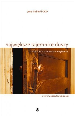 Okładka książki Największe tajemnice duszy. Spotkania z własnym wnętrzem. Jerzy Zieliński