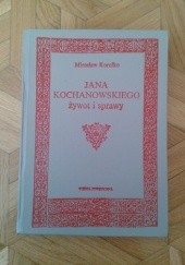 Okładka książki Jana Kochanowskiego żywot i sprawy. Materiały, komentarze, przypuszczenia Mirosław Korolko
