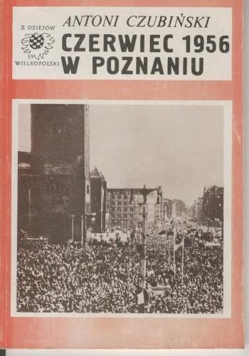 Okładka książki Czerwiec 1956 w Poznaniu Antoni Czubiński