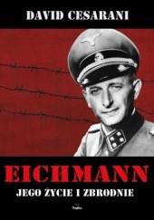 Okładka książki Eichmann. Jego życie i zbrodnie David Cesarani