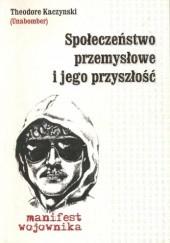 Okładka książki Społeczeństwo przemysłowe i jego przyszłość. Manifest wojownika Theodore Kaczynski