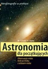 Okładka książki Astronomia dla początkujących : obserwacje nieba krok po kroku z atlasem nieba Hermann-Michael Hahn,Werner E. Celnik