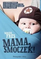 Okładka książki Mama, smoczek! Magda Fres