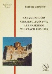 Okładka książki Zarys dziejów chrześcijaństwa albańskiego w latach 1912-1993 Tadeusz Czekalski