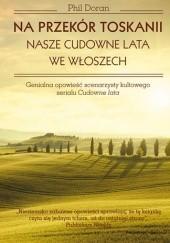 Okładka książki Na przekór Toskanii. Nasze cudowne lata we Włoszech Phil Doran