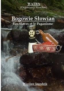 Okładka książki Bogowie Słowian. Les Slaves et le Paganisme Wiesław Jagodzik