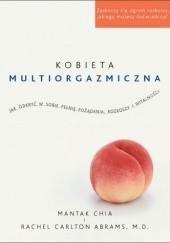 Okładka książki Kobieta multiorgazmiczna. Jak odkryć w sobie pełnię pożądania, rozkoszy i witalności