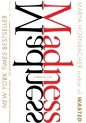 Okładka książki Madness: A Bipolar Life Marya Hornbacher
