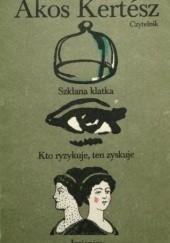 Okładka książki Szklana klatka. Kto ryzykuje, ten zyskuje. Imieniny Akos Kertesz